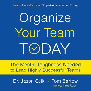 Organize Your Team Today: The Mental Toughness Needed to Lead Highly Successful Teams