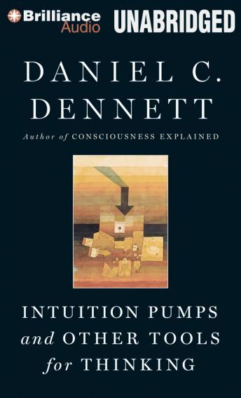 Intuition Pumps and Other Tools for Thinking, Daniel C. Dennett