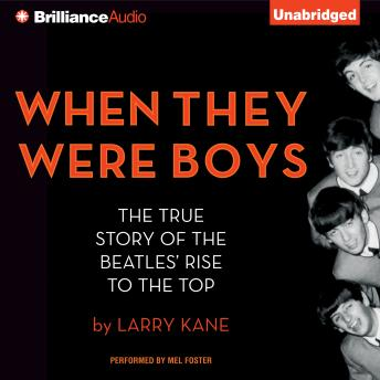 Download When They Were Boys: The True Story of the Beatles' Rise to the Top by Larry Kane