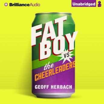 Fat Boy vs. the Cheerleaders, Geoff Herbach