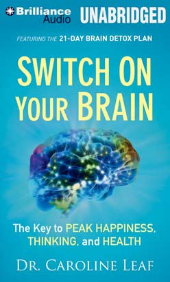 Download Switch on Your Brain: The Key to Peak Happiness, Thinking, and Health by Dr. Caroline Leaf