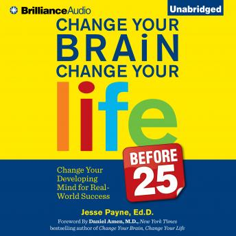 Download Change Your Brain, Change Your Life (Before 25) by Dr. Jesse Payne
