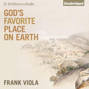 God's Favorite Place on Earth, Frank Viola