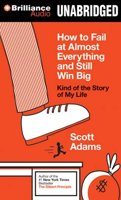How to Fail at Almost Everything and Still Win Big, Scott Adams