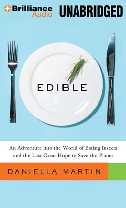 Edible: An Adventure into the World of Eating Insects and the Last Great Hope to Save the Planet, Daniella Martin