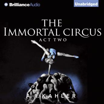 Immortal Circus: Act Two, A. R. Kahler