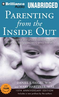 Download Parenting from the Inside Out: How a Deeper Self-Understanding Can Help You Raise Children Who Thrive by Daniel J. Siegel, M.D., M.Ed. Mary Hartzell