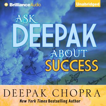 Ask Deepak About Success, Deepak Chopra MD