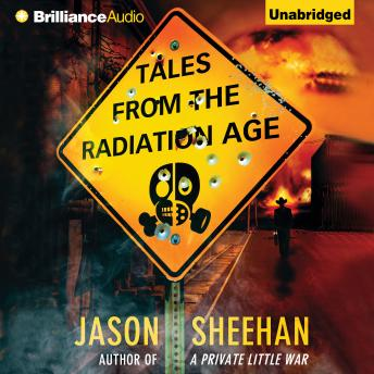 Tales from the Radiation Age, Jason Sheehan