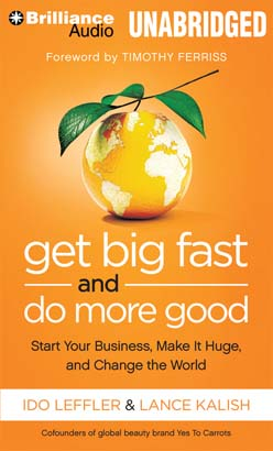 Get Big Fast and Do More Good: Start Your Business, Make It Huge, and Change the World, Lance Kalish, Ido Leffler