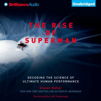 Rise of Superman: Decoding the Science of Ultimate Human Performance, Steven Kotler