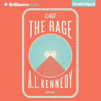 All the Rage: Stories, A. L. Kennedy