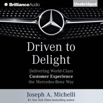 Driven to Delight: Delivering World-Class Customer Experience the Mercedes-Benz Way, Joseph A. Michelli