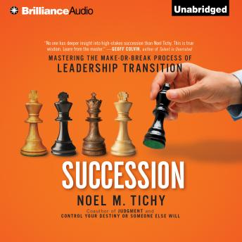 Succession: Mastering the Make-or-Break Process of Leadership Transition, Noel M. Tichy