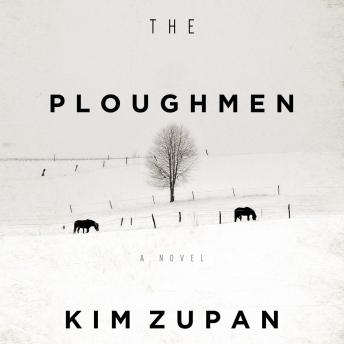 Ploughmen: A Novel, Kim Zupan