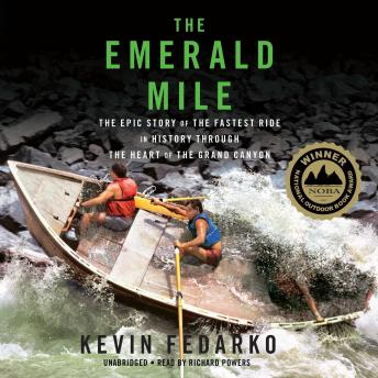 Emerald Mile: The Epic Story of the Fastest Ride in History through the Heart of the Grand Canyon, Kevin Fedarko