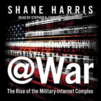 @War: The Rise of the Military-Internet Complex, Shane Harris