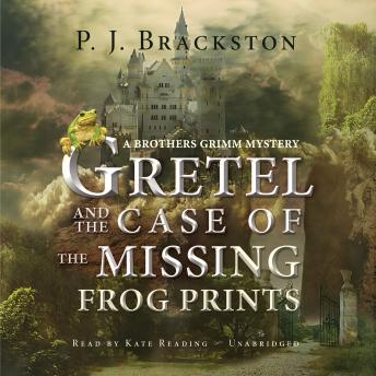 Gretel and the Case of the Missing Frog Prints: A Brothers Grimm Mystery, P. J. Brackston