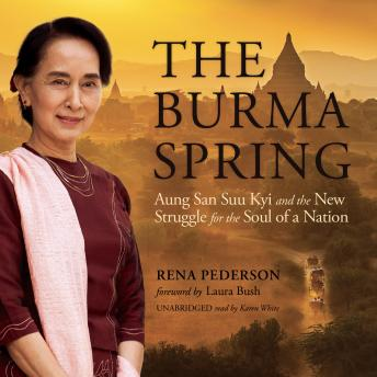 Download Burma Spring: Aung San Suu Kyi and the New Struggle for the Soul of a Nation by Rena Pederson
