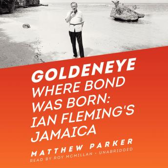 Goldeneye: Where Bond Was Born; Ian Fleming's Jamaica, Matthew Parker