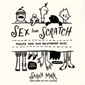 Sex from Scratch: Making Your Own Relationship Rules, Sarah Mirk