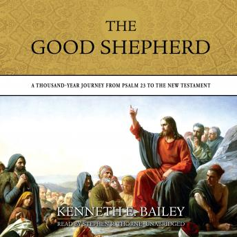 Good Shepherd: A Thousand-Year Journey from Psalm 23 to the New Testament, Kenneth E. Bailey