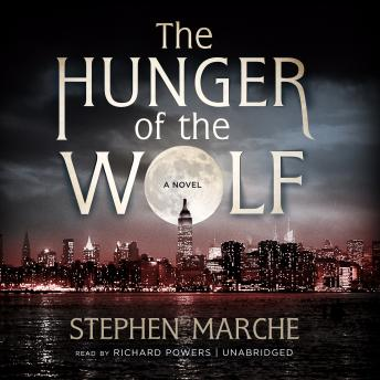 Hunger of the Wolf: A Novel, Stephen Marche
