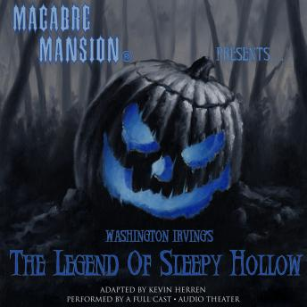 Macabre Mansion Presents … The Legend of Sleepy Hollow, Washington Irving