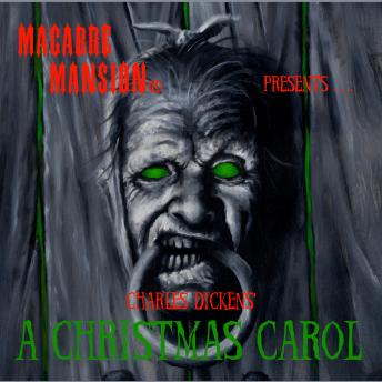 Macabre Mansion Presents … A Christmas Carol, The Legend of Sleepy Hollow, and The Fall of the House of Usher, Kevin Herren