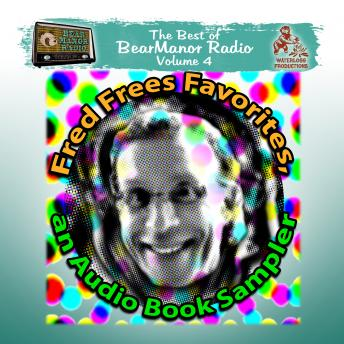 Fred Frees Favorites: An Audiobook Sampler: The Best of BearManor Radio, Vol. 4