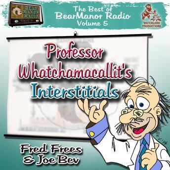 Professor Whatchamacallit's Interstitials: The Best of BearManor Radio, Vol. 5