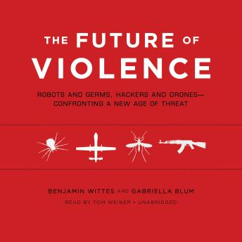 Future of Violence: Robots and Germs, Hackers and Drones—Confronting a New Age of Threat sample.