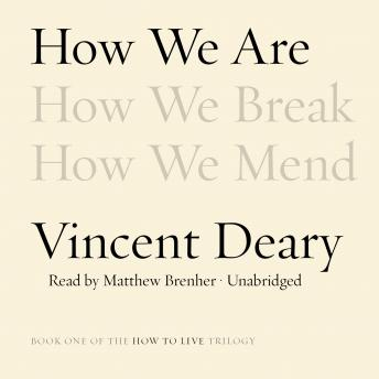 How We Are: Book One of the How to Live Trilogy, Vincent Deary