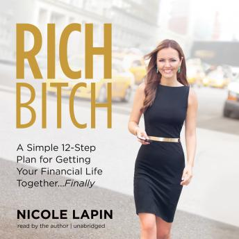 Rich Bitch: A Simple 12-Step Plan to Decoding Financial Jargon and Having the Life You Want, Nicole Lapin