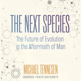 Next Species: The Future of Evolution in the Aftermath of Man, Michael Tennesen