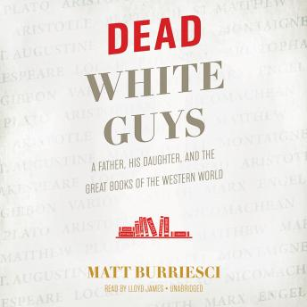 Dead White Guys: A Father, His Daughter, and the Great Books of the Western World, Matt Burriesci