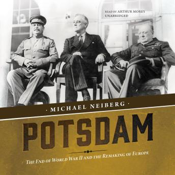 Potsdam: The End of World War II and the Remaking of Europe, Michael Neiberg