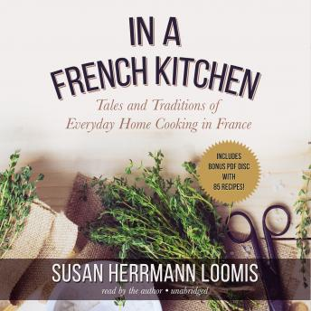 In a French Kitchen: Tales and Traditions of Everyday Home Cooking in France, Susan Herrmann Loomis