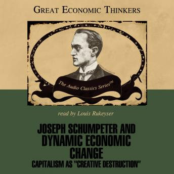 Joseph Schumpeter and Dynamic Economic Change, Professor Laurence Moss