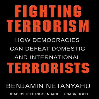 Fighting Terrorism: How Democracies Can Defeat Domestic and International Terrorism, Benjamin Netanyahu