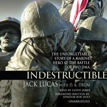 Indestructible: The Unforgettable Story of a Marine Hero at the Battle of Iwo Jima, D.K. Drum, Jack Lucas