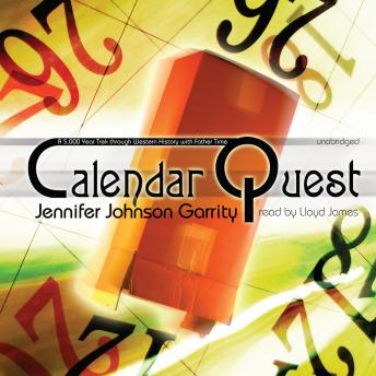 Calendar Quest: A 5,000 Year Trek through Western History with Father Time, Jennifer Johnson Garrity