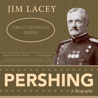 Pershing: Great Generals Series, Jim Lacey, Wesley K. Clark