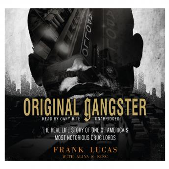Download Original Gangster: The Real Life Story of One of America's Most Notorious Drug Lords by Frank Lucas, Aliya S. King