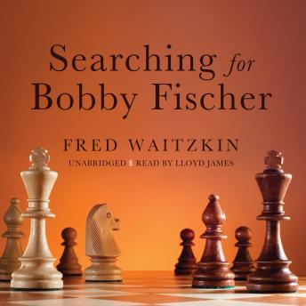 Searching for Bobby Fischer, Audio book by Fred Waitzkin