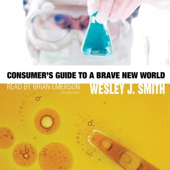 Download Consumer's Guide to a Brave New World by Wesley J. Smith