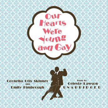 Our Hearts Were Young and Gay: An Unforgettable Comic Chronicle of Innocents Abroad in the 1920s, Emily Kimbrough, Cornelia Otis Skinner