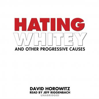 Hating Whitey and Other Progressive Causes, David Horowitz