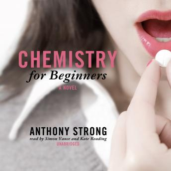 Chemistry for Beginners: A Novel, Anthony Strong