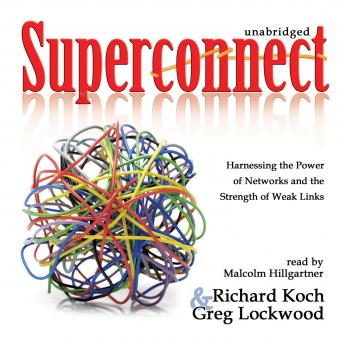 Superconnect: Harnessing the Power of Networks and the Strength of Weak Links, Greg Lockwood, Richard Koch